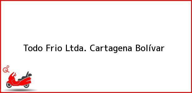Teléfono, Dirección y otros datos de contacto para Todo Frio Ltda., Cartagena, Bolívar, Colombia