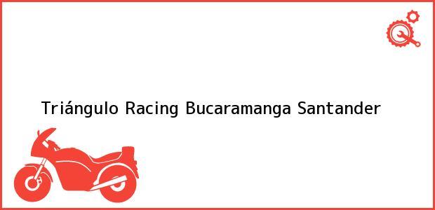 Teléfono, Dirección y otros datos de contacto para Triángulo Racing, Bucaramanga, Santander, Colombia