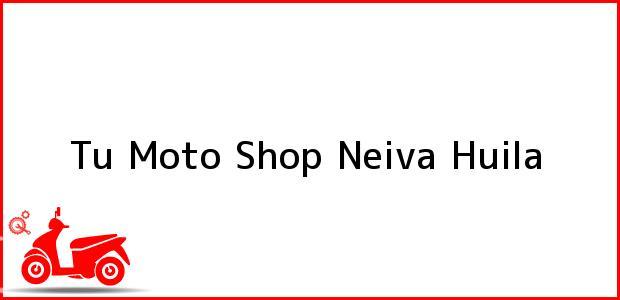 Teléfono, Dirección y otros datos de contacto para Tu Moto Shop, Neiva, Huila, Colombia