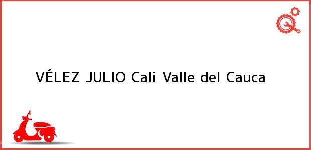 Teléfono, Dirección y otros datos de contacto para VÉLEZ JULIO, Cali, Valle del Cauca, Colombia
