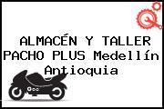 ALMACÉN Y TALLER PACHO PLUS Medellín Antioquia