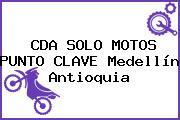 CDA SOLO MOTOS PUNTO CLAVE Medellín Antioquia