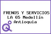 FRENOS Y SERVICIOS LA 65 Medellín Antioquia