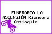 FUNERARIA LA ASCENSIµN Rionegro Antioquia