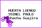 HUERTA LUENGO YOINEL PAULO Riohacha Guajira