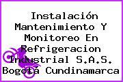 Instalación Mantenimiento Y Monitoreo En Refrigeracion Industrial S.A.S. Bogotá Cundinamarca