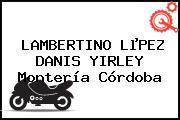 LAMBERTINO LµPEZ DANIS YIRLEY Montería Córdoba