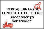 MONTALLANTAS A DOMICILIO EL TIGRE Bucaramanga Santander