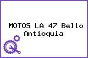 MOTOS LA 47 Bello Antioquia
