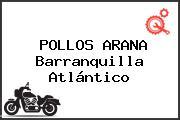 POLLOS ARANA Barranquilla Atlántico