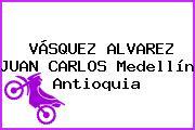 VÁSQUEZ ALVAREZ JUAN CARLOS Medellín Antioquia