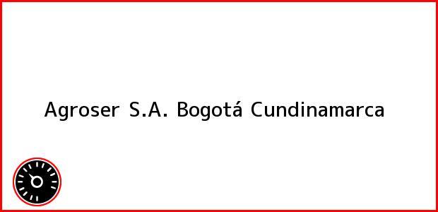 Teléfono, Dirección y otros datos de contacto para Agroser S.A., Bogotá, Cundinamarca, Colombia