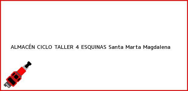 Teléfono, Dirección y otros datos de contacto para ALMACÉN CICLO TALLER 4 ESQUINAS, Santa Marta, Magdalena, Colombia