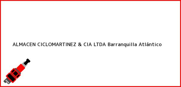 Teléfono, Dirección y otros datos de contacto para ALMACEN CICLOMARTINEZ & CIA LTDA, Barranquilla, Atlántico, Colombia