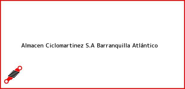 Teléfono, Dirección y otros datos de contacto para Almacen Ciclomartinez S.A, Barranquilla, Atlántico, Colombia