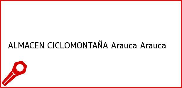 Teléfono, Dirección y otros datos de contacto para ALMACEN CICLOMONTAÑA, Arauca, Arauca, Colombia