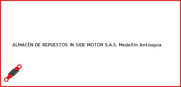 Teléfono, Dirección y otros datos de contacto para ALMACÉN DE REPUESTOS IN SIDE MOTOR S.A.S., Medellín, Antioquia, Colombia