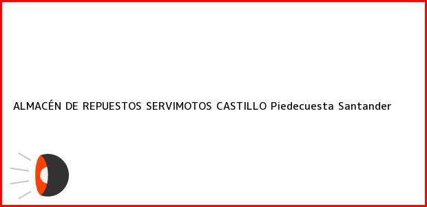 Teléfono, Dirección y otros datos de contacto para ALMACÉN DE REPUESTOS SERVIMOTOS CASTILLO, Piedecuesta, Santander, Colombia