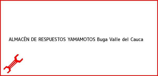Teléfono, Dirección y otros datos de contacto para ALMACÉN DE RESPUESTOS YAMAMOTOS, Buga, Valle del Cauca, Colombia