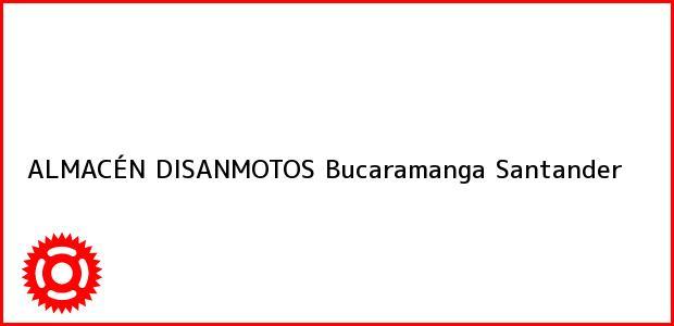 Teléfono, Dirección y otros datos de contacto para ALMACÉN DISANMOTOS, Bucaramanga, Santander, Colombia