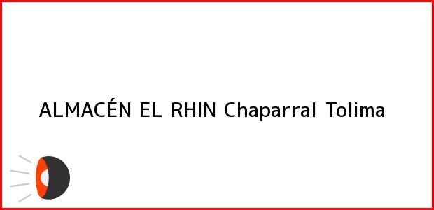 Teléfono, Dirección y otros datos de contacto para ALMACÉN EL RHIN, Chaparral, Tolima, Colombia