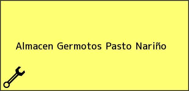 Teléfono, Dirección y otros datos de contacto para Almacen Germotos, Pasto, Nariño, Colombia