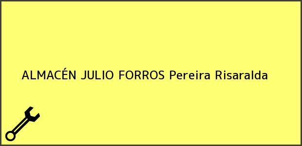 Teléfono, Dirección y otros datos de contacto para ALMACÉN JULIO FORROS, Pereira, Risaralda, Colombia