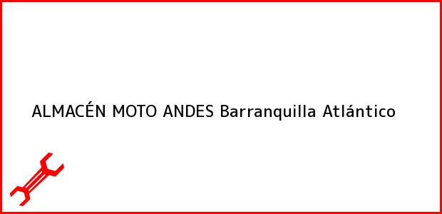 Teléfono, Dirección y otros datos de contacto para ALMACÉN MOTO ANDES, Barranquilla, Atlántico, Colombia
