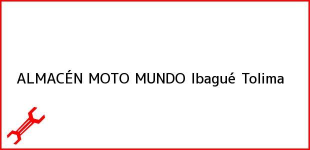 Teléfono, Dirección y otros datos de contacto para ALMACÉN MOTO MUNDO, Ibagué, Tolima, Colombia