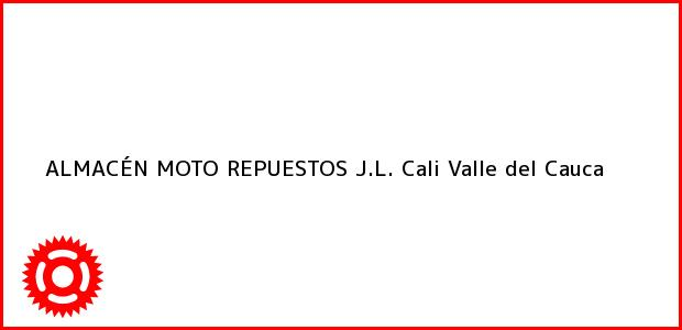Teléfono, Dirección y otros datos de contacto para ALMACÉN MOTO REPUESTOS J.L., Cali, Valle del Cauca, Colombia