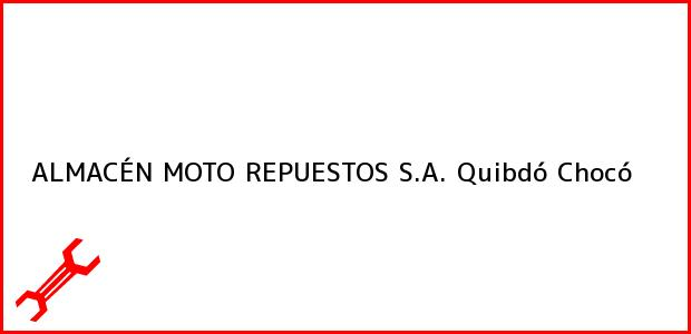 Teléfono, Dirección y otros datos de contacto para ALMACÉN MOTO REPUESTOS S.A., Quibdó, Chocó, Colombia