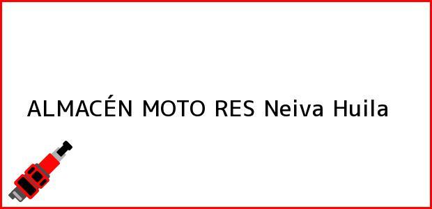 Teléfono, Dirección y otros datos de contacto para ALMACÉN MOTO RES, Neiva, Huila, Colombia