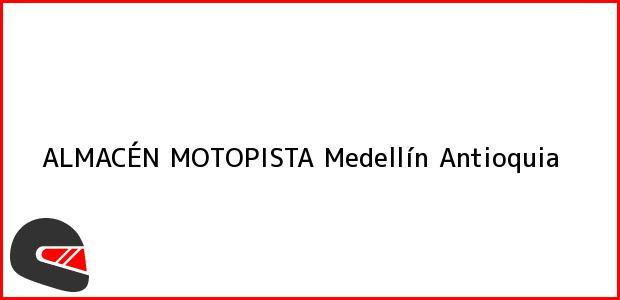 Teléfono, Dirección y otros datos de contacto para ALMACÉN MOTOPISTA, Medellín, Antioquia, Colombia