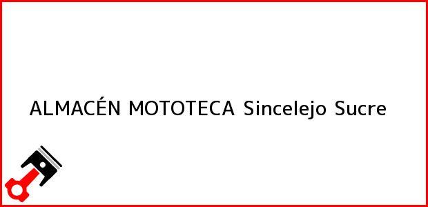 Teléfono, Dirección y otros datos de contacto para ALMACEN MOTOTECA, Sincelejo, Sucre, Colombia