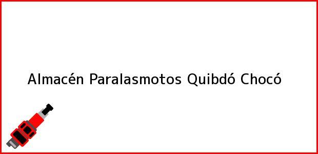 Teléfono, Dirección y otros datos de contacto para Almacén Paralasmotos, Quibdó, Chocó, Colombia