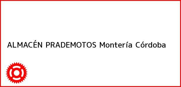 Teléfono, Dirección y otros datos de contacto para ALMACÉN PRADEMOTOS, Montería, Córdoba, Colombia