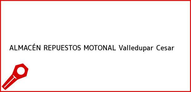Teléfono, Dirección y otros datos de contacto para ALMACÉN REPUESTOS MOTONAL, Valledupar, Cesar, Colombia