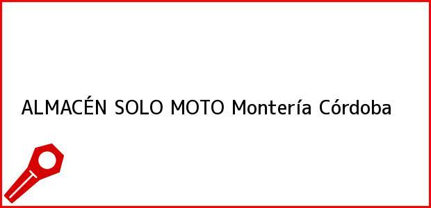 Teléfono, Dirección y otros datos de contacto para ALMACÉN SOLO MOTO, Montería, Córdoba, Colombia
