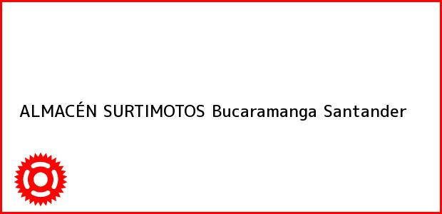 Teléfono, Dirección y otros datos de contacto para ALMACÉN SURTIMOTOS, Bucaramanga, Santander, Colombia