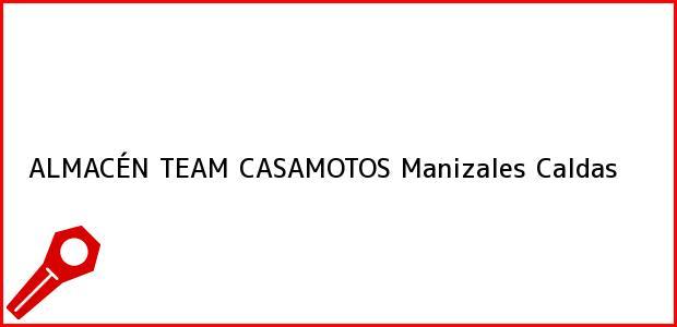 Teléfono, Dirección y otros datos de contacto para ALMACÉN TEAM CASAMOTOS, Manizales, Caldas, Colombia