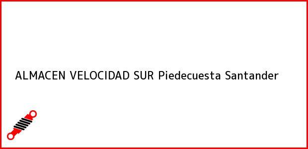 Teléfono, Dirección y otros datos de contacto para ALMACEN VELOCIDAD SUR, Piedecuesta, Santander, Colombia