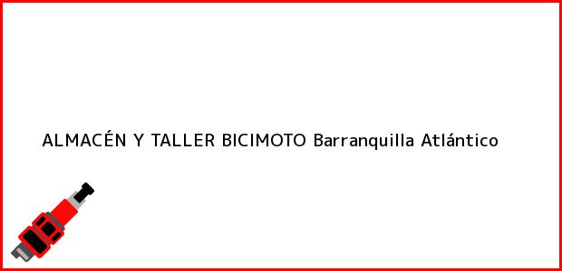 Teléfono, Dirección y otros datos de contacto para ALMACÉN Y TALLER BICIMOTO, Barranquilla, Atlántico, Colombia