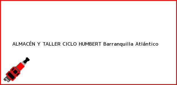 Teléfono, Dirección y otros datos de contacto para ALMACÉN Y TALLER CICLO HUMBERT, Barranquilla, Atlántico, Colombia