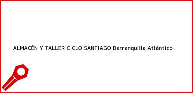 Teléfono, Dirección y otros datos de contacto para ALMACÉN Y TALLER CICLO SANTIAGO, Barranquilla, Atlántico, Colombia