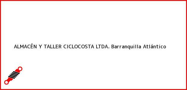 Teléfono, Dirección y otros datos de contacto para ALMACÉN Y TALLER CICLOCOSTA LTDA., Barranquilla, Atlántico, Colombia