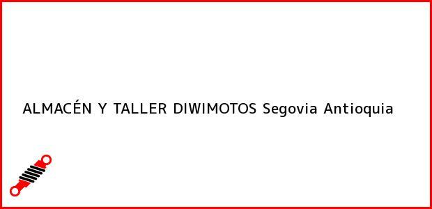 Teléfono, Dirección y otros datos de contacto para ALMACÉN Y TALLER DIWIMOTOS, Segovia, Antioquia, Colombia
