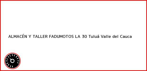 Teléfono, Dirección y otros datos de contacto para ALMACÉN Y TALLER FADUMOTOS LA 30, Tuluá, Valle del Cauca, Colombia