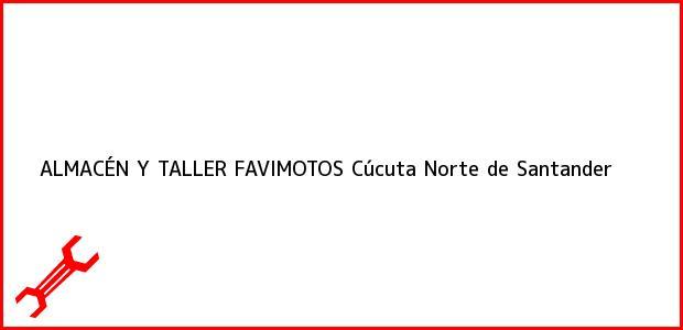 Teléfono, Dirección y otros datos de contacto para ALMACÉN Y TALLER FAVIMOTOS, Cúcuta, Norte de Santander, Colombia