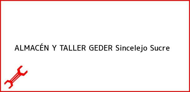 Teléfono, Dirección y otros datos de contacto para ALMACÉN Y TALLER GEDER, Sincelejo, Sucre, Colombia