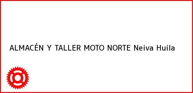 Teléfono, Dirección y otros datos de contacto para ALMACÉN Y TALLER MOTO NORTE, Neiva, Huila, Colombia
